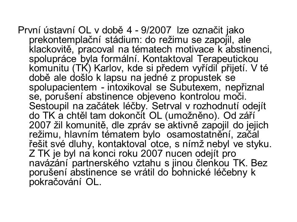 První ústavní OL v době 4 - 9/2007 lze označit jako prekontemplační stádium: do režimu se zapojil, ale klackovitě, pracoval na tématech motivace k abs