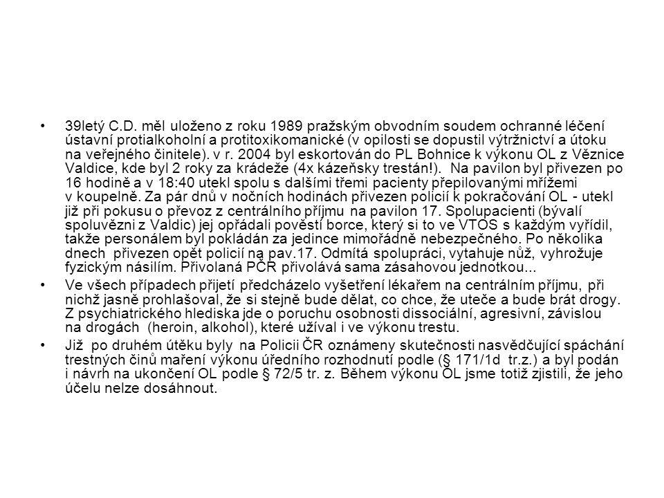 •39letý C.D. měl uloženo z roku 1989 pražským obvodním soudem ochranné léčení ústavní protialkoholní a protitoxikomanické (v opilosti se dopustil výtr