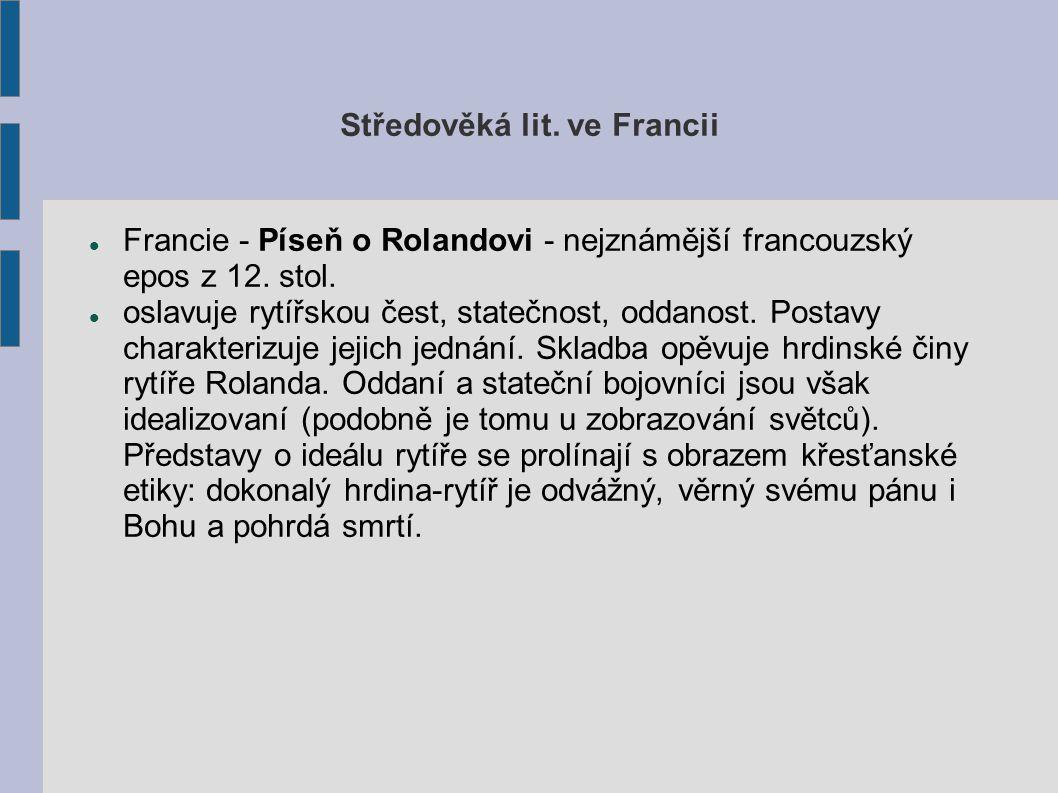 Středověká lit. ve Francii  Francie - Píseň o Rolandovi - nejznámější francouzský epos z 12. stol.  oslavuje rytířskou čest, statečnost, oddanost. P