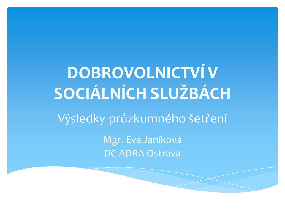 DOBROVOLNICTVÍ V SOCIÁLNÍCH SLUŽBÁCH Výsledky průzkumného šetření Mgr. Eva Janíková DC ADRA Ostrava