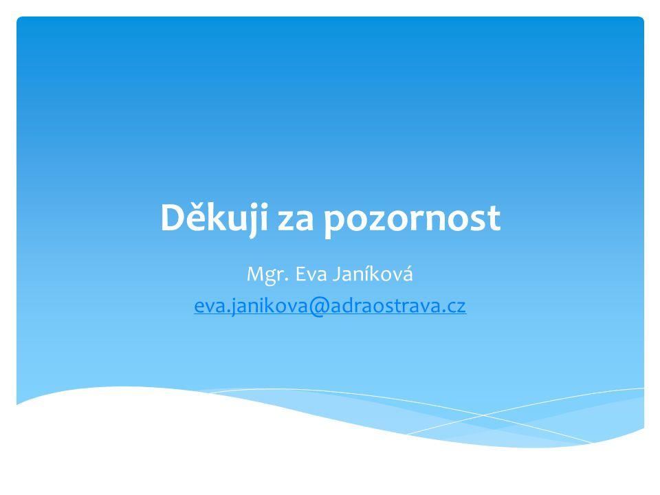 Děkuji za pozornost Mgr. Eva Janíková eva.janikova@adraostrava.cz