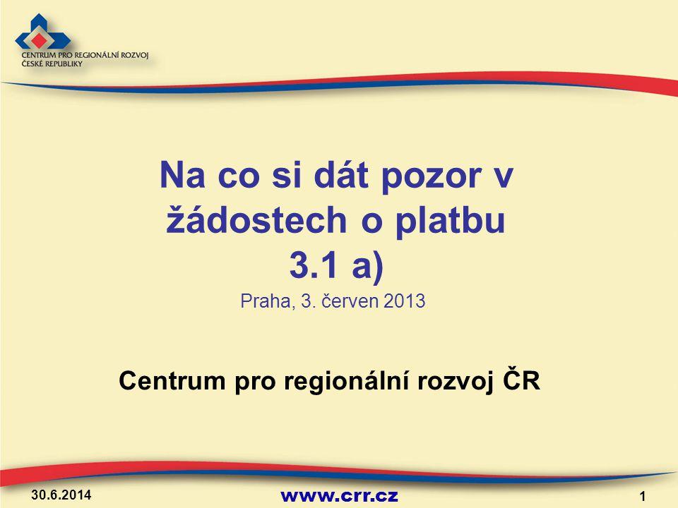 www.crr.cz Zjednodušená žádost o platbu řešení - částky do zjednodušené žádosti o platbu zadávat dle vyplněné soupisky faktur (ve spodní části je uvedeno rozdělení na investiční a neinvestiční výdaje vyplacené přes limitku, rozdělení na investiční a neinvestiční výdaje, které si příjemce žádá k proplacení) 30.6.2014 12
