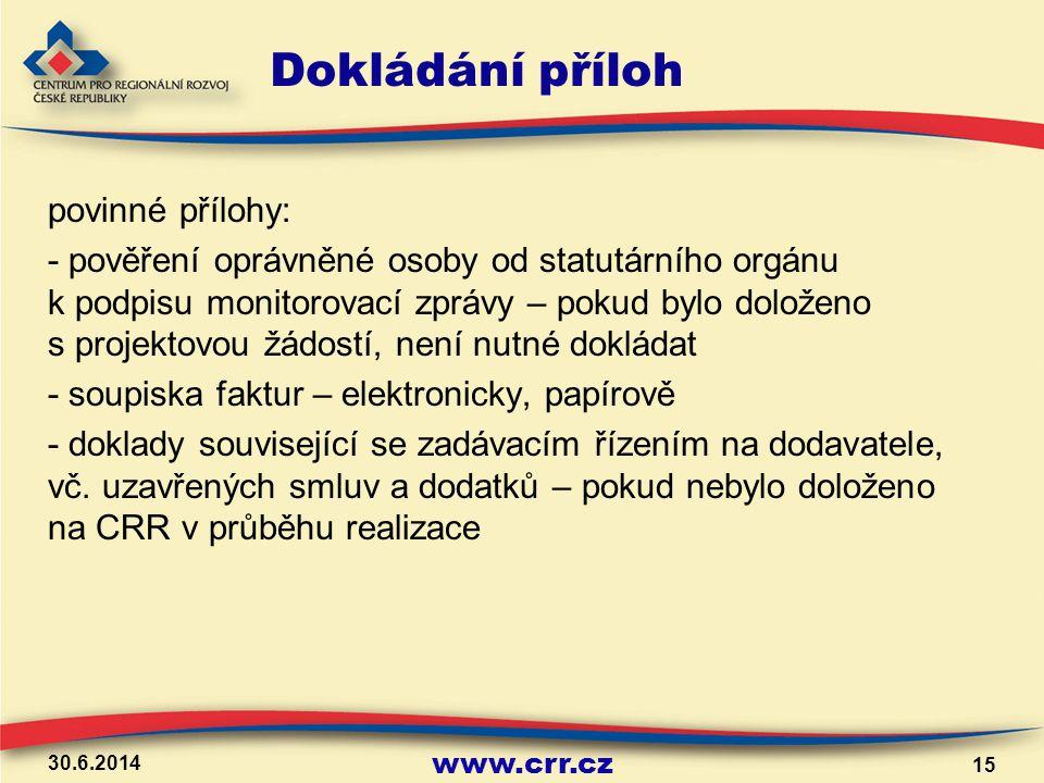 www.crr.cz Dokládání příloh povinné přílohy: - pověření oprávněné osoby od statutárního orgánu k podpisu monitorovací zprávy – pokud bylo doloženo s p
