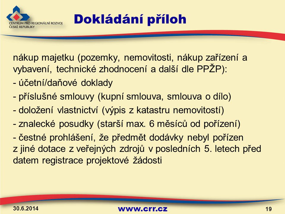 www.crr.cz Dokládání příloh nákup majetku (pozemky, nemovitosti, nákup zařízení a vybavení, technické zhodnocení a další dle PPŽP): - účetní/daňové do