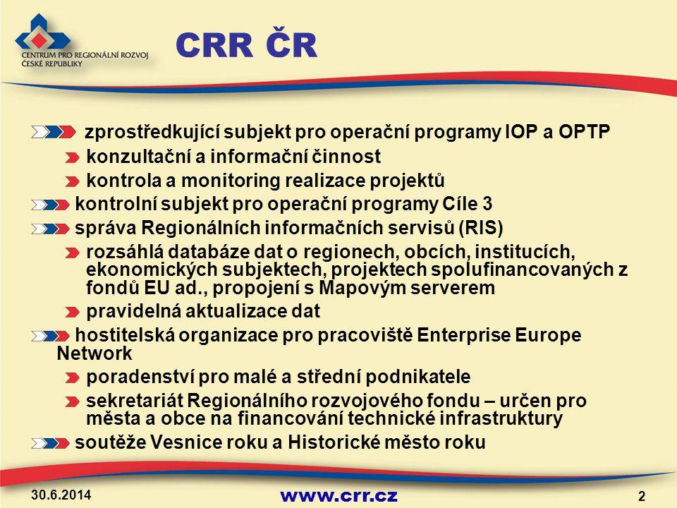 www.crr.cz 30.6.2014 2 CRR ČR zprostředkující subjekt pro operační programy IOP a OPTP konzultační a informační činnost kontrola a monitoring realizac