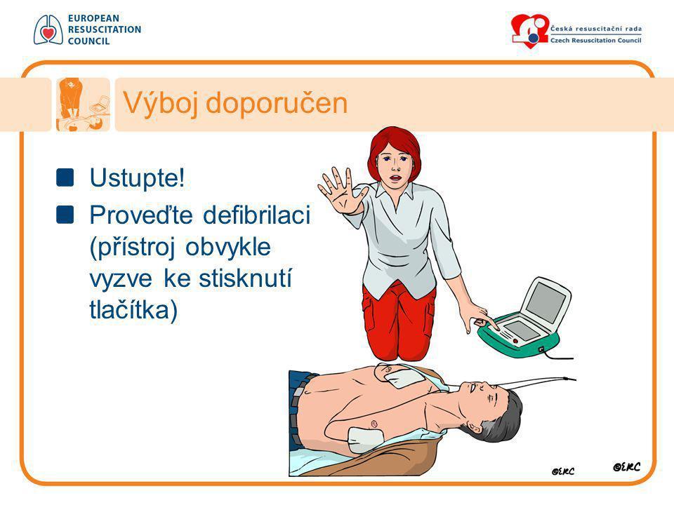 Výboj doporučen Ustupte! Proveďte defibrilaci (přístroj obvykle vyzve ke stisknutí tlačítka)