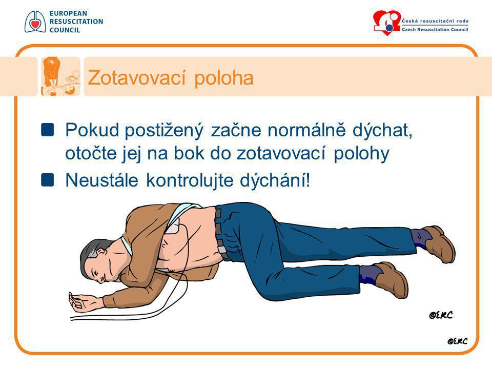 Zotavovací poloha Pokud postižený začne normálně dýchat, otočte jej na bok do zotavovací polohy Neustále kontrolujte dýchání!