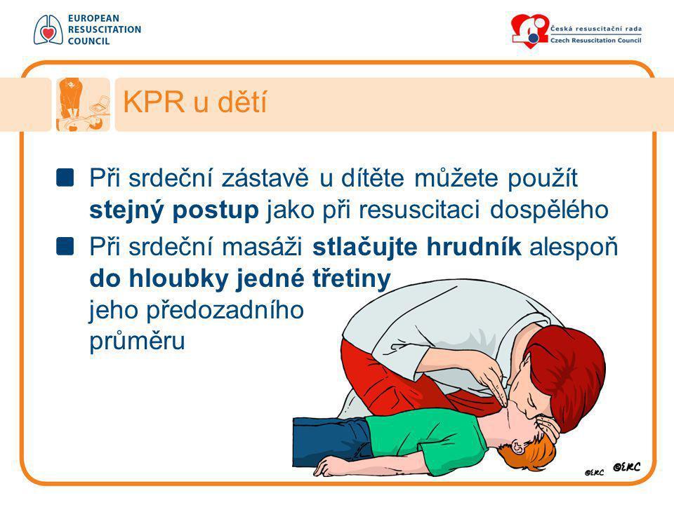 KPR u dětí Při srdeční zástavě u dítěte můžete použít stejný postup jako při resuscitaci dospělého Při srdeční masáži stlačujte hrudník alespoň do hlo