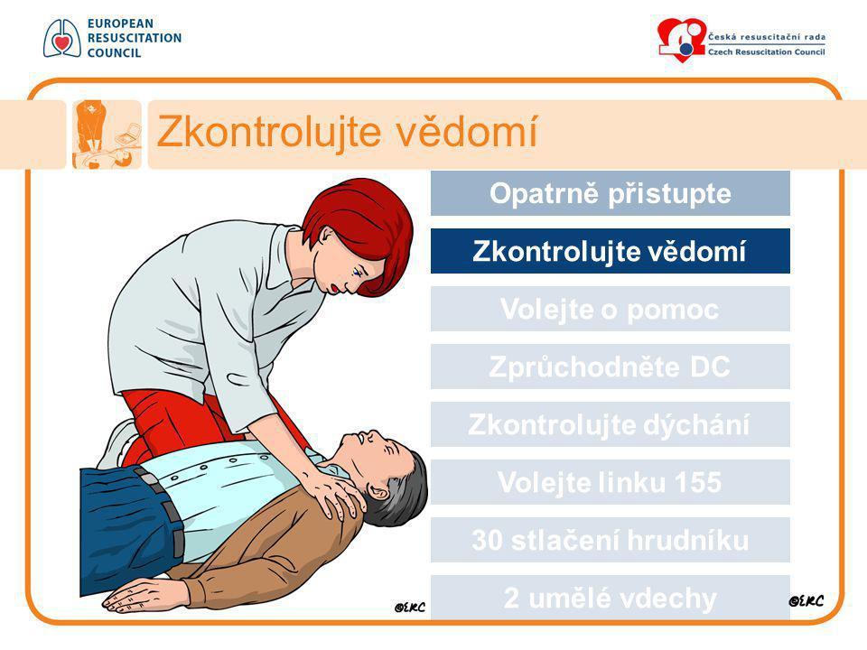 Approach safely Zkontrolujte vědomí Opatrně přistupte Zkontrolujte vědomí Volejte o pomoc Zprůchodněte DC Zkontrolujte dýchání Volejte linku 155 30 st