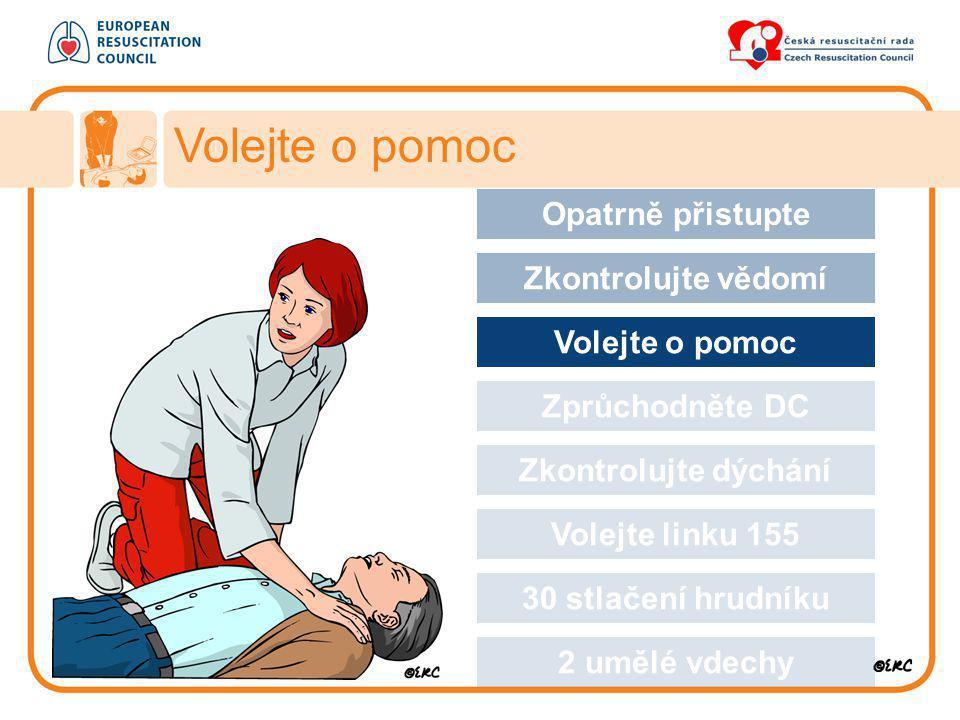 Volejte o pomoc Approach safely Opatrně přistupte Zkontrolujte vědomí Volejte o pomoc Zprůchodněte DC Zkontrolujte dýchání Volejte linku 155 30 stlače