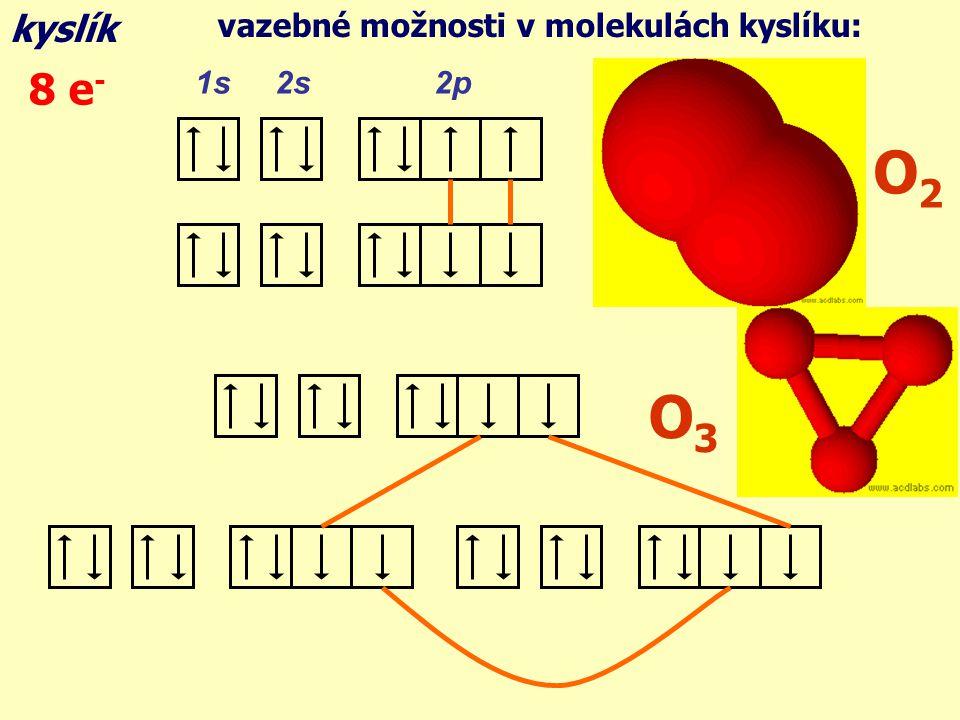 vazebné možnosti v molekulách kyslíku: kyslík 1s 2s 2p 8 e - O2O2 O3O3
