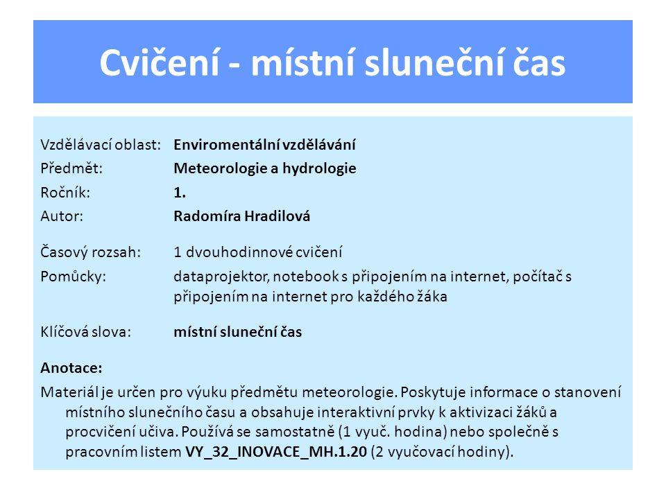 Cvičení - místní sluneční čas Vzdělávací oblast:Enviromentální vzdělávání Předmět:Meteorologie a hydrologie Ročník:1. Autor:Radomíra Hradilová Časový