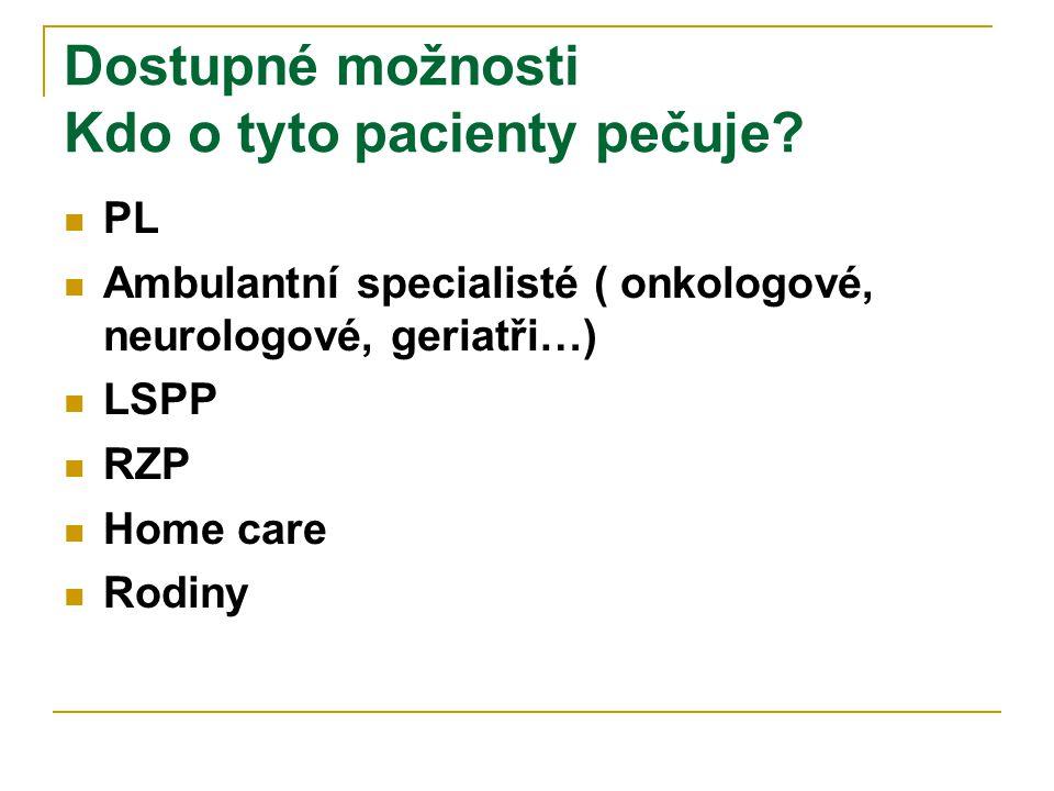 Dostupné možnosti Kdo o tyto pacienty pečuje?  PL  Ambulantní specialisté ( onkologové, neurologové, geriatři…)  LSPP  RZP  Home care  Rodiny