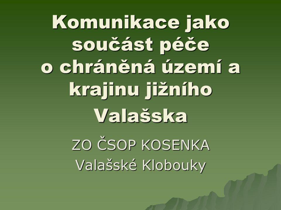 - Komunikace jako součást péče o chráněná území a krajinu jižního Valašska - Komunikace jako součást péče o chráněná území a krajinu jižního Valašska ZO ČSOP KOSENKA Valašské Klobouky
