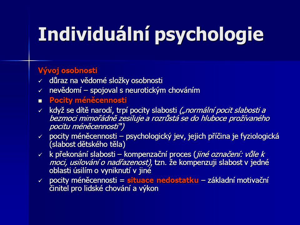 """Individuální psychologie Vývoj osobnosti  důraz na vědomé složky osobnosti  nevědomí – spojoval s neurotickým chováním  Pocity méněcennosti  když se dítě narodí, trpí pocity slabosti (""""normální pocit slabosti a bezmoci mimořádně zesiluje a rozrůstá se do hluboce prožívaného pocitu méněcennosti )  pocity méněcennosti – psychologický jev, jejich příčina je fyziologická (slabost dětského těla)  k překonání slabosti – kompenzační proces (jiné označení: vůle k moci, usilování o nadřazenost), tzn."""