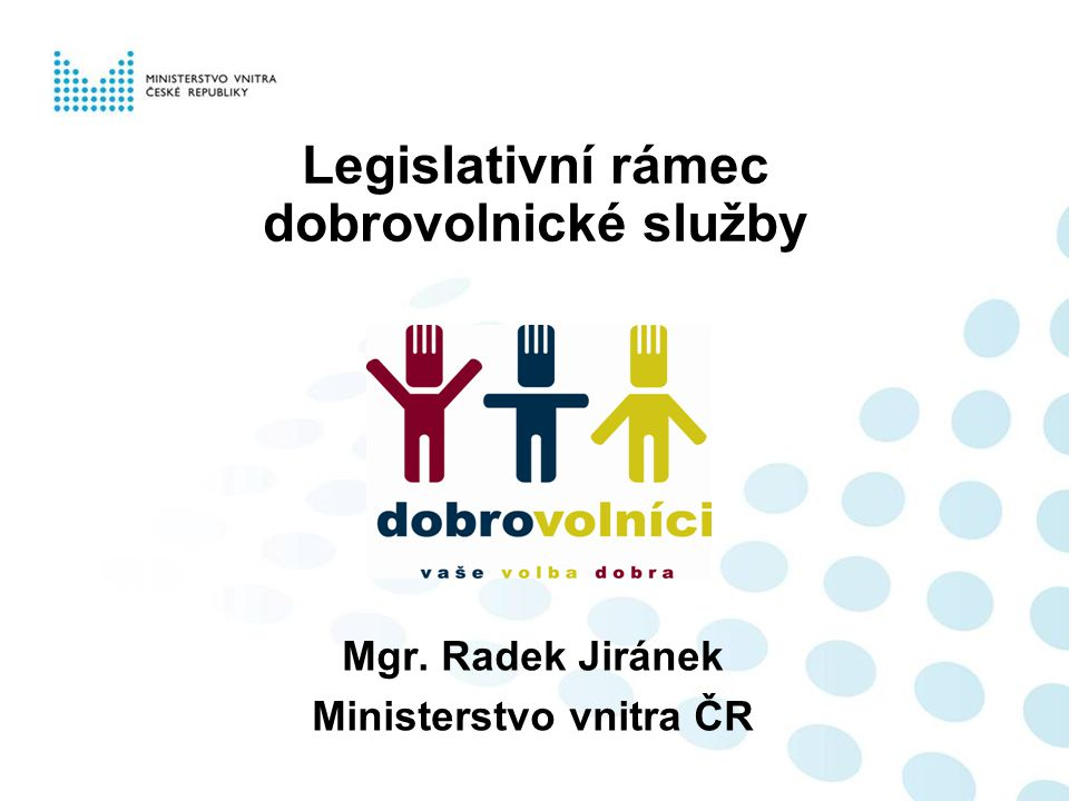 Legislativní rámec dobrovolnické služby Mgr. Radek Jiránek Ministerstvo vnitra ČR
