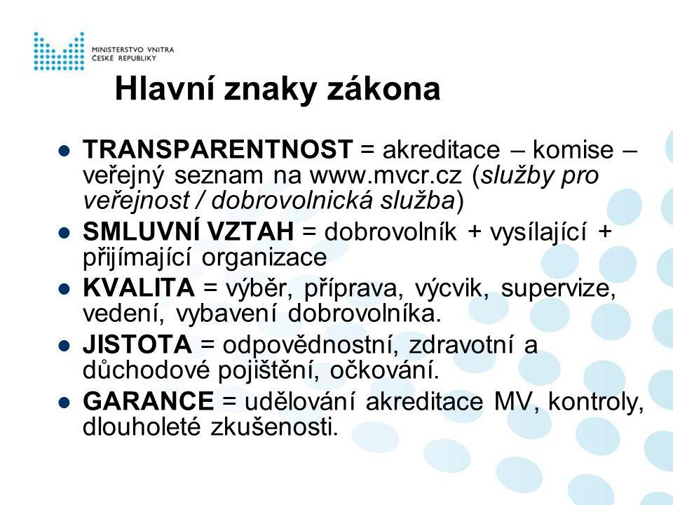 Hlavní znaky zákona  TRANSPARENTNOST = akreditace – komise – veřejný seznam na www.mvcr.cz (služby pro veřejnost / dobrovolnická služba)  SMLUVNÍ VZ