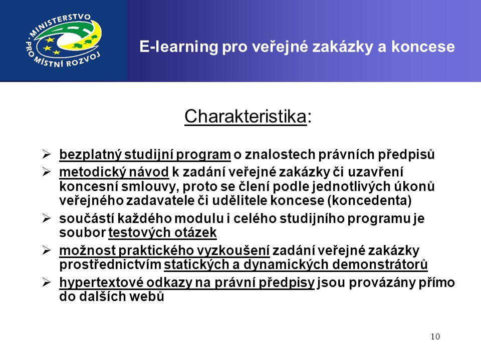 10 E-learning pro veřejné zakázky a koncese Charakteristika:  bezplatný studijní program o znalostech právních předpisů  metodický návod k zadání ve