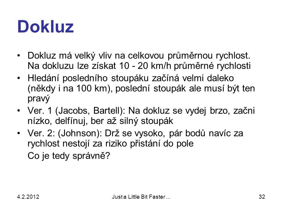 4.2.2012Just a Little Bit Faster...32 Dokluz •Dokluz má velký vliv na celkovou průměrnou rychlost.