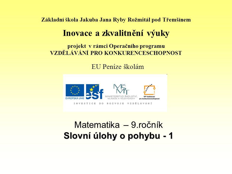 Téma: Slovní úlohy o pohybu - 1, 9.třída Použitý software: držitel licence - ZŠ J.