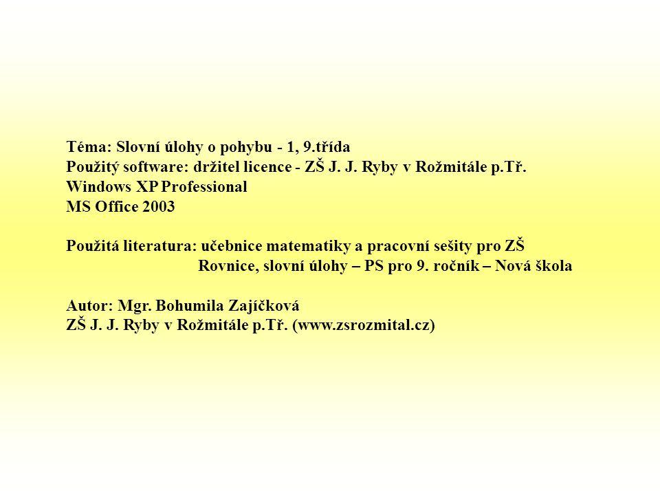 Téma: Slovní úlohy o pohybu - 1, 9.třída Použitý software: držitel licence - ZŠ J. J. Ryby v Rožmitále p.Tř. Windows XP Professional MS Office 2003 Po
