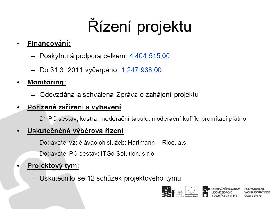 Řízení projektu •Financování: –Poskytnutá podpora celkem: 4 404 515,00 –Do 31.3. 2011 vyčerpáno: 1 247 938,00 •Monitoring: –Odevzdána a schválena Zprá