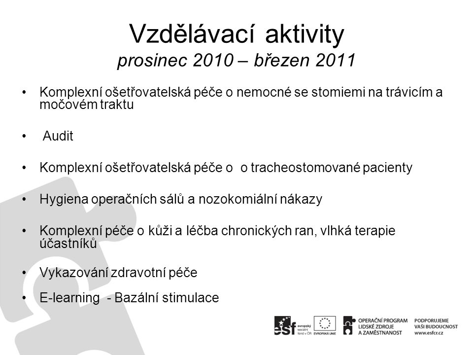 Vzdělávací aktivity prosinec 2010 – březen 2011 •Komplexní ošetřovatelská péče o nemocné se stomiemi na trávicím a močovém traktu • Audit •Komplexní o