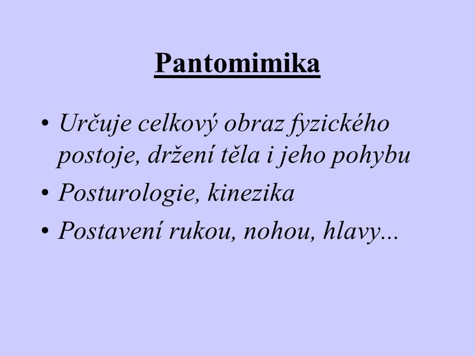 Pantomimika •Určuje celkový obraz fyzického postoje, držení těla i jeho pohybu •Posturologie, kinezika •Postavení rukou, nohou, hlavy...