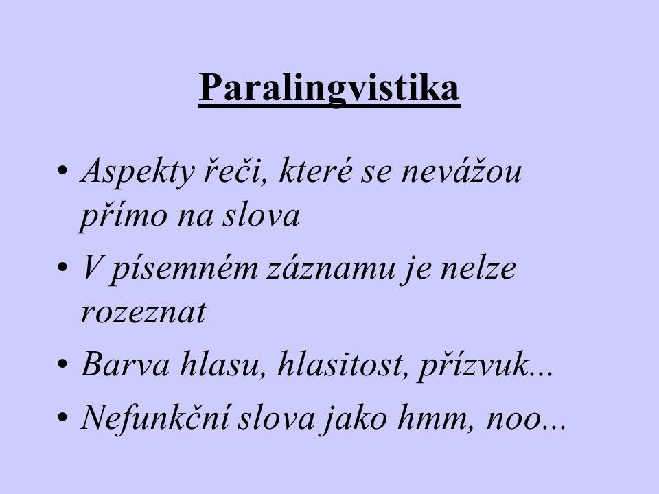 Paralingvistika •Aspekty řeči, které se nevážou přímo na slova •V písemném záznamu je nelze rozeznat •Barva hlasu, hlasitost, přízvuk... •Nefunkční sl