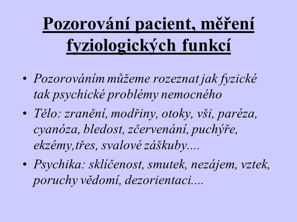 Pozorování pacient, měření fyziologických funkcí •Pozorováním můžeme rozeznat jak fyzické tak psychické problémy nemocného •Tělo: zranění, modřiny, ot