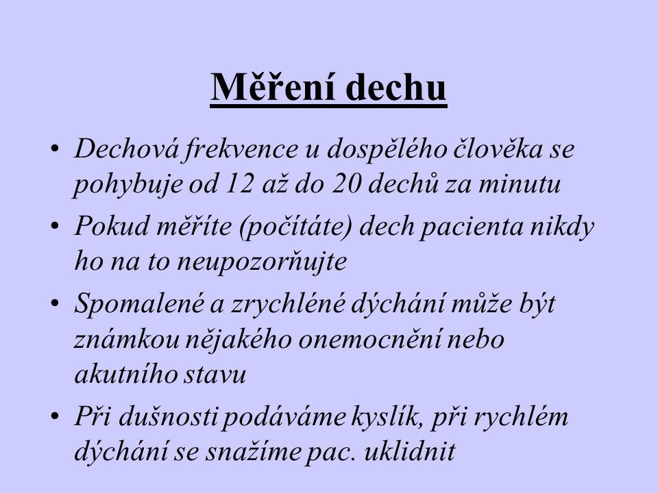 Měření dechu •Dechová frekvence u dospělého člověka se pohybuje od 12 až do 20 dechů za minutu •Pokud měříte (počítáte) dech pacienta nikdy ho na to n