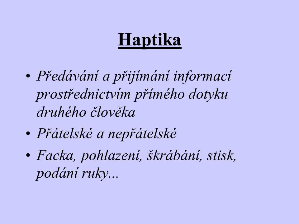Haptika •Předávání a přijímání informací prostřednictvím přímého dotyku druhého člověka •Přátelské a nepřátelské •Facka, pohlazení, škrábání, stisk, p