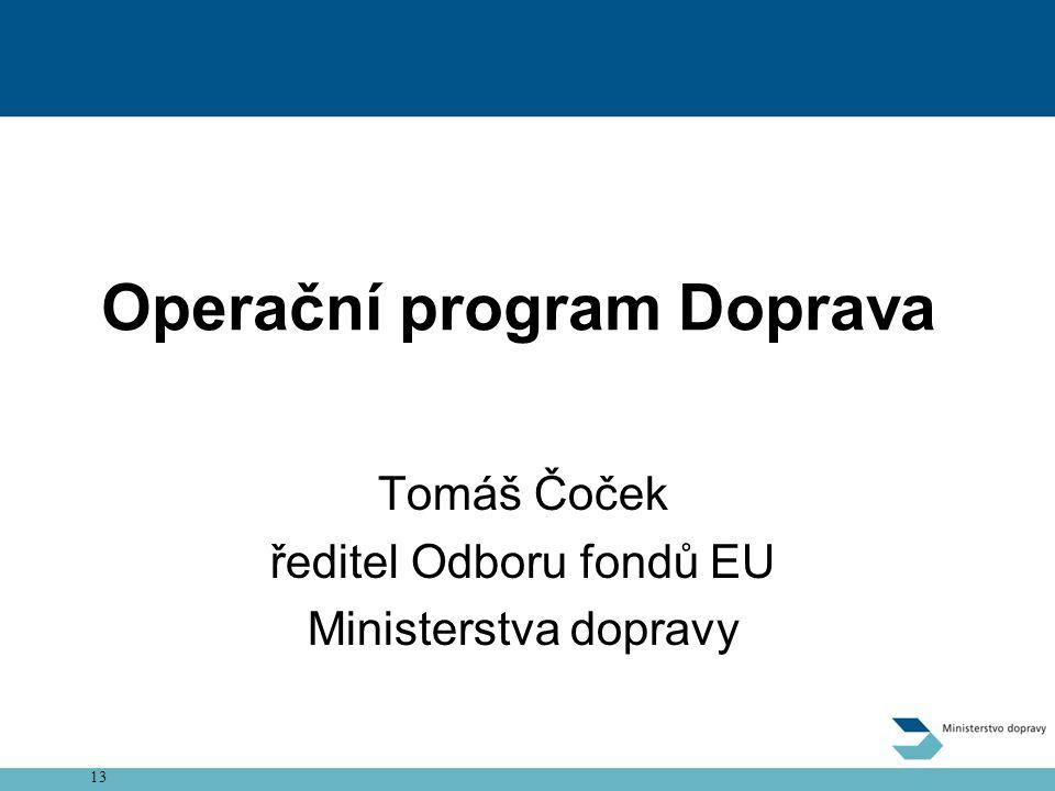 13 Zpoplatnění dálnic a rychlostních silnic Operační program Doprava Tomáš Čoček ředitel Odboru fondů EU Ministerstva dopravy