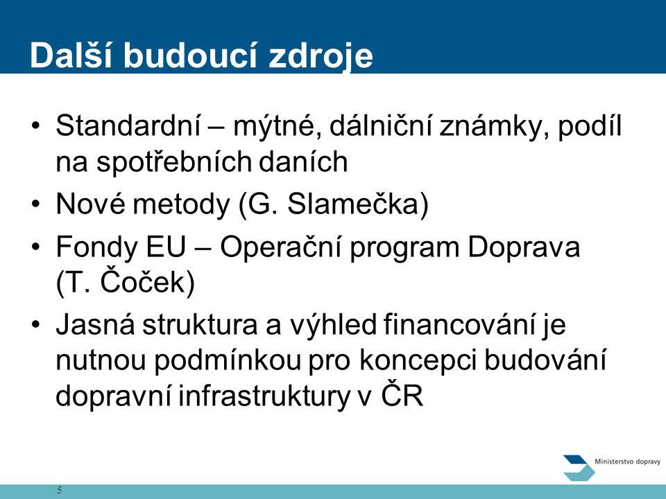 5 Další budoucí zdroje •Standardní – mýtné, dálniční známky, podíl na spotřebních daních •Nové metody (G.