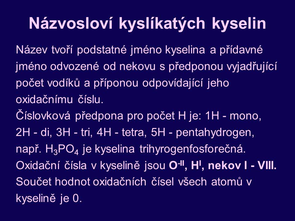 Názvosloví kyslíkatých kyselin Název tvoří podstatné jméno kyselina a přídavné jméno odvozené od nekovu s předponou vyjadřující počet vodíků a příponou odpovídající jeho oxidačnímu číslu.