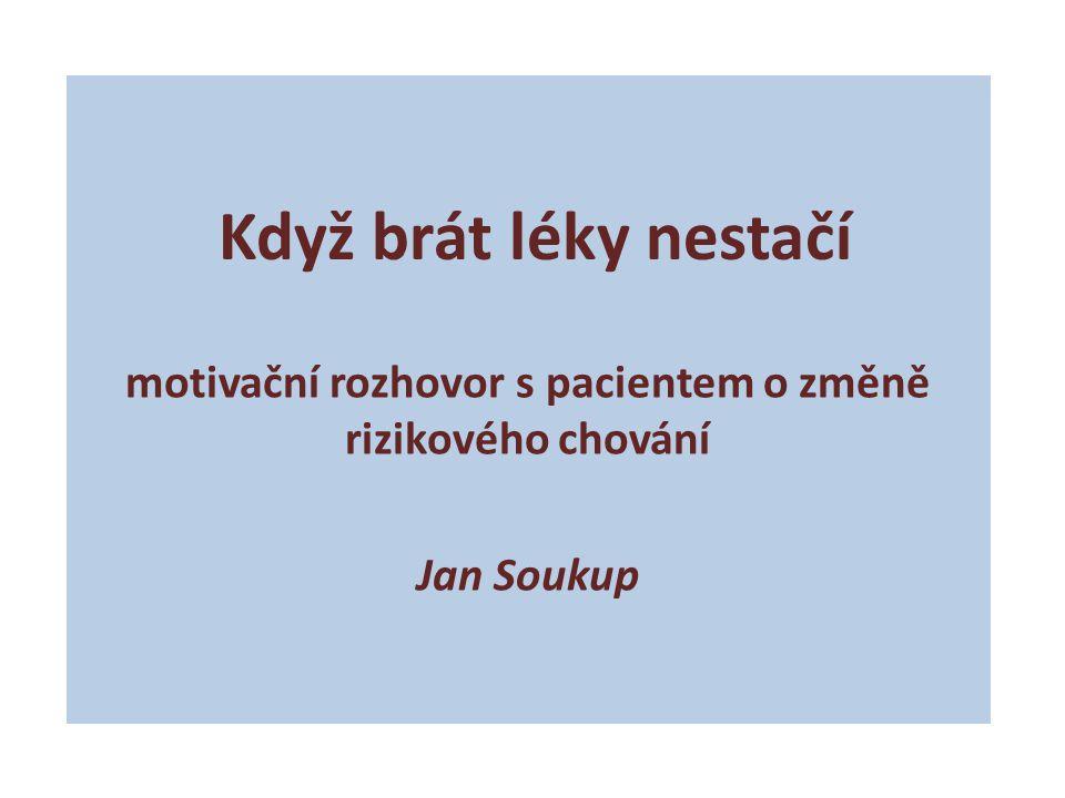 motivační rozhovor s pacientem o změně rizikového chování Jan Soukup Když brát léky nestačí