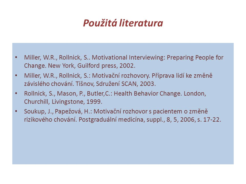 Použitá literatura • Miller, W.R., Rollnick, S.. Motivational Interviewing: Preparing People for Change. New York, Guilford press, 2002. • Miller, W.R