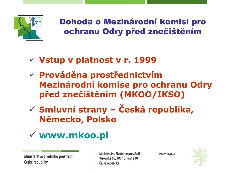  Vstup v platnost v r. 1999  Prováděna prostřednictvím Mezinárodní komise pro ochranu Odry před znečištěním (MKOO/IKSO)  Smluvní strany – Česká rep
