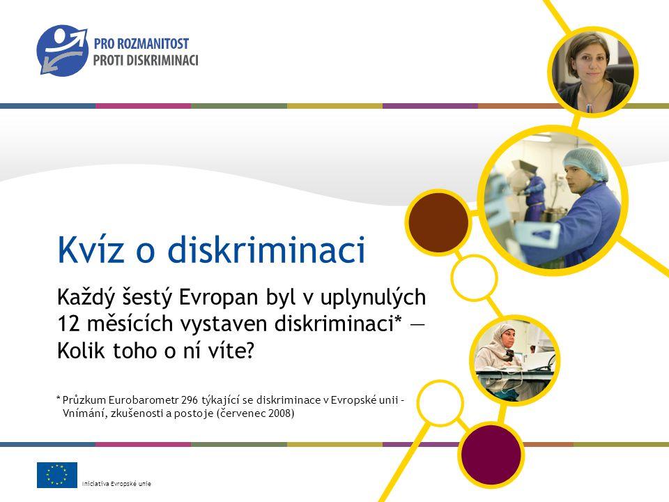 Iniciativa Evropské unie Kvíz o diskriminaci Každý šestý Evropan byl v uplynulých 12 měsících vystaven diskriminaci* — Kolik toho o ní víte.