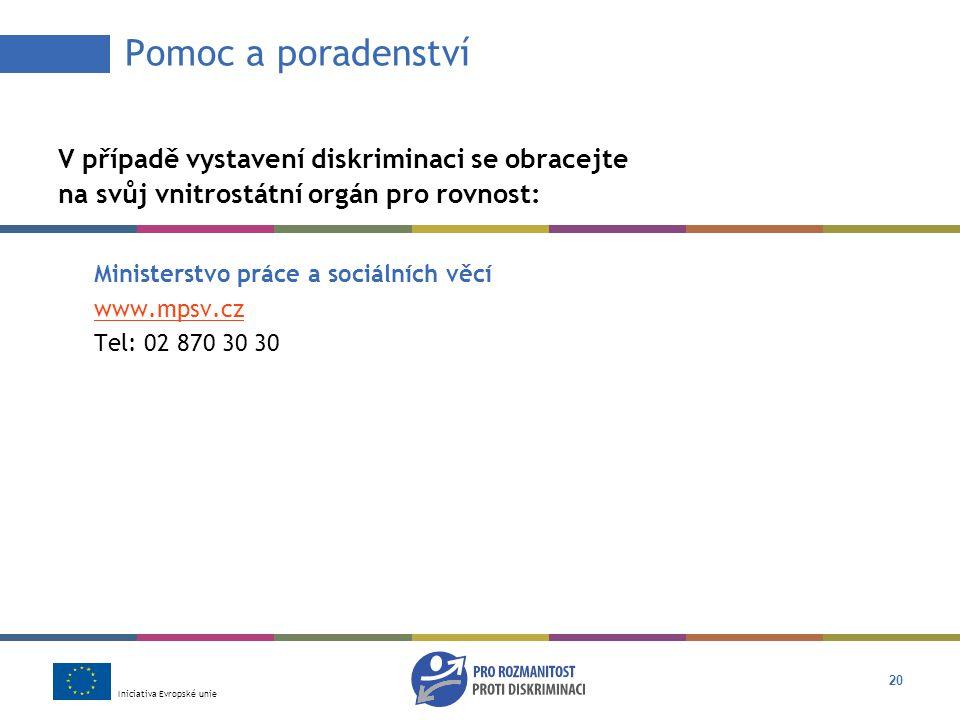 Iniciativa Evropské unie 20 Pomoc a poradenství V případě vystavení diskriminaci se obracejte na svůj vnitrostátní orgán pro rovnost: Ministerstvo práce a sociálních věcí www.mpsv.cz Tel: 02 870 30 30
