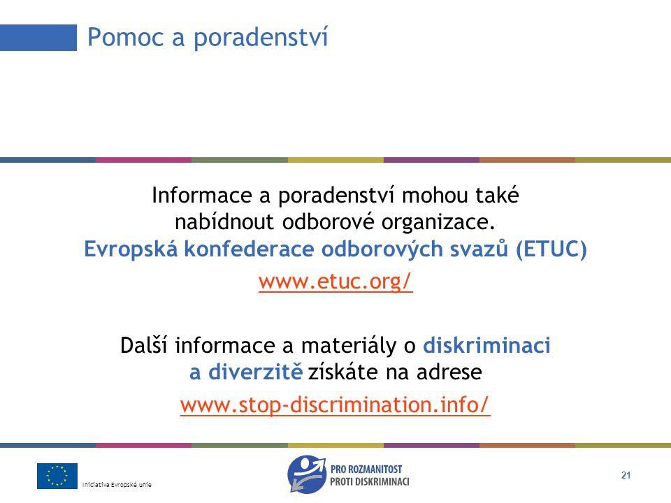 Iniciativa Evropské unie 21 Informace a poradenství mohou také nabídnout odborové organizace.