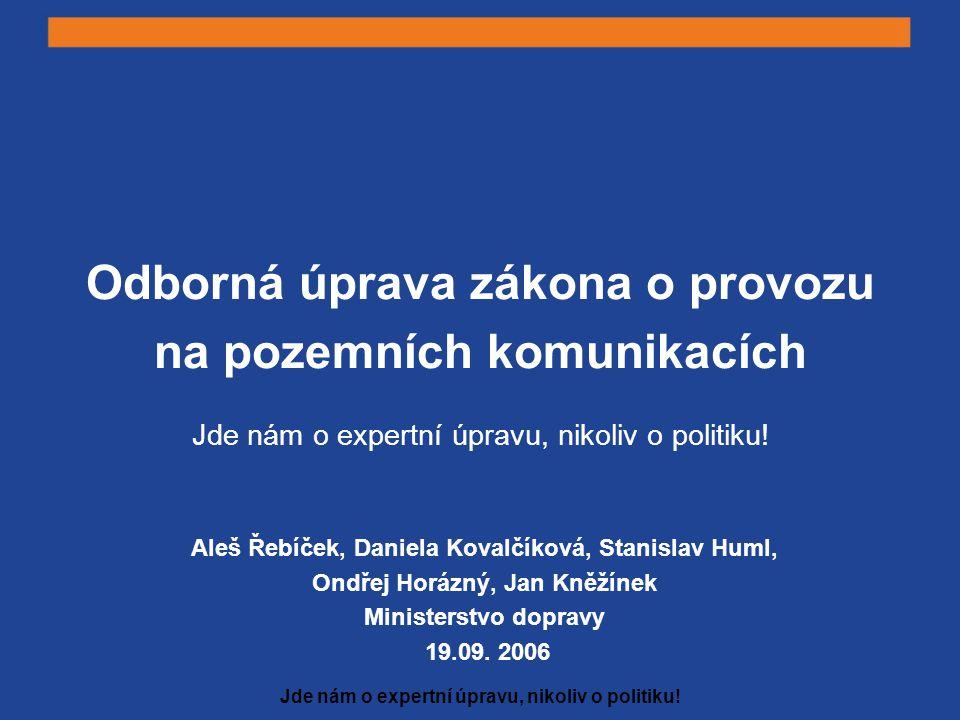 Jde nám o expertní úpravu, nikoliv o politiku! Stanislav Huml, 19.09. 2006
