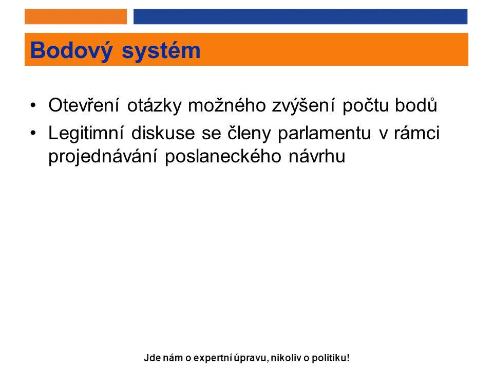 Jde nám o expertní úpravu, nikoliv o politiku! Bodový systém •Otevření otázky možného zvýšení počtu bodů •Legitimní diskuse se členy parlamentu v rámc
