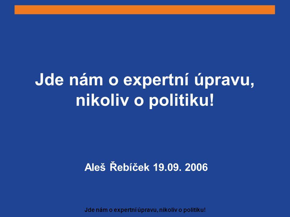 Jde nám o expertní úpravu, nikoliv o politiku! Aleš Řebíček 19.09. 2006