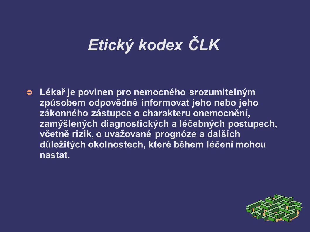 Etický kodex ČLK ➲ Lékař je povinen pro nemocného srozumitelným způsobem odpovědně informovat jeho nebo jeho zákonného zástupce o charakteru onemocněn