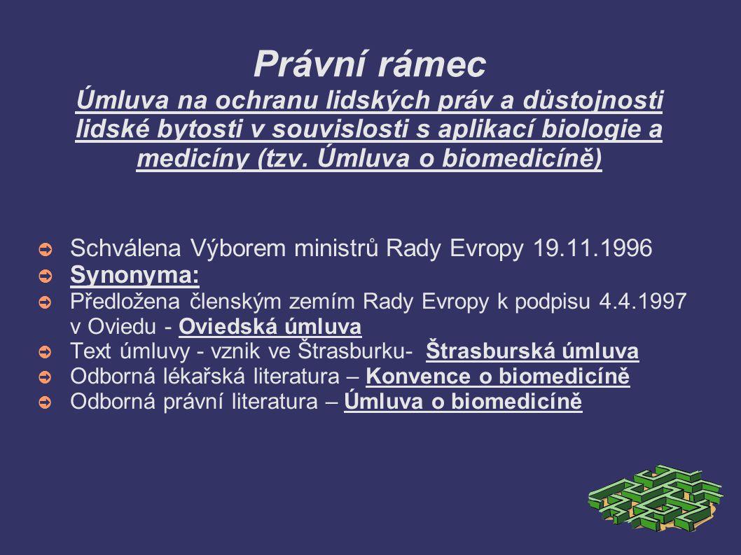 Právní rámec Úmluva na ochranu lidských práv a důstojnosti lidské bytosti v souvislosti s aplikací biologie a medicíny (tzv. Úmluva o biomedicíně) ➲ S