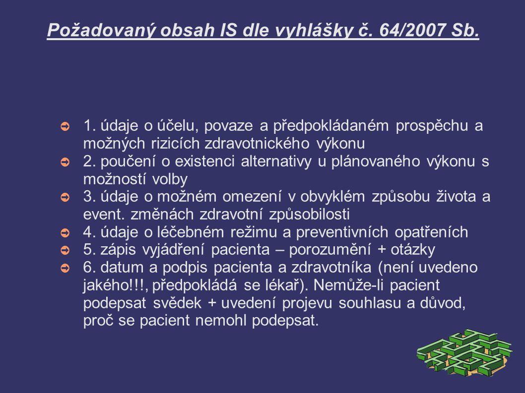 Požadovaný obsah IS dle vyhlášky č. 64/2007 Sb. ➲ 1. údaje o účelu, povaze a předpokládaném prospěchu a možných rizicích zdravotnického výkonu ➲ 2. po