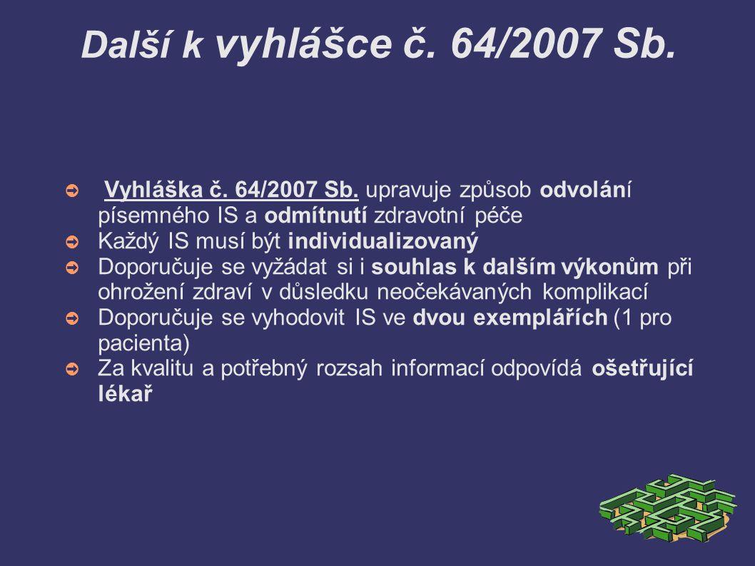 Další k vyhlášce č. 64/2007 Sb. ➲ Vyhláška č. 64/2007 Sb. upravuje způsob odvolání písemného IS a odmítnutí zdravotní péče ➲ Každý IS musí být individ