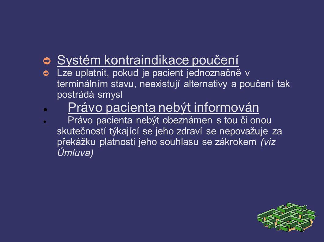 ➲ Systém kontraindikace poučení ➲ Lze uplatnit, pokud je pacient jednoznačně v terminálním stavu, neexistují alternativy a poučení tak postrádá smysl