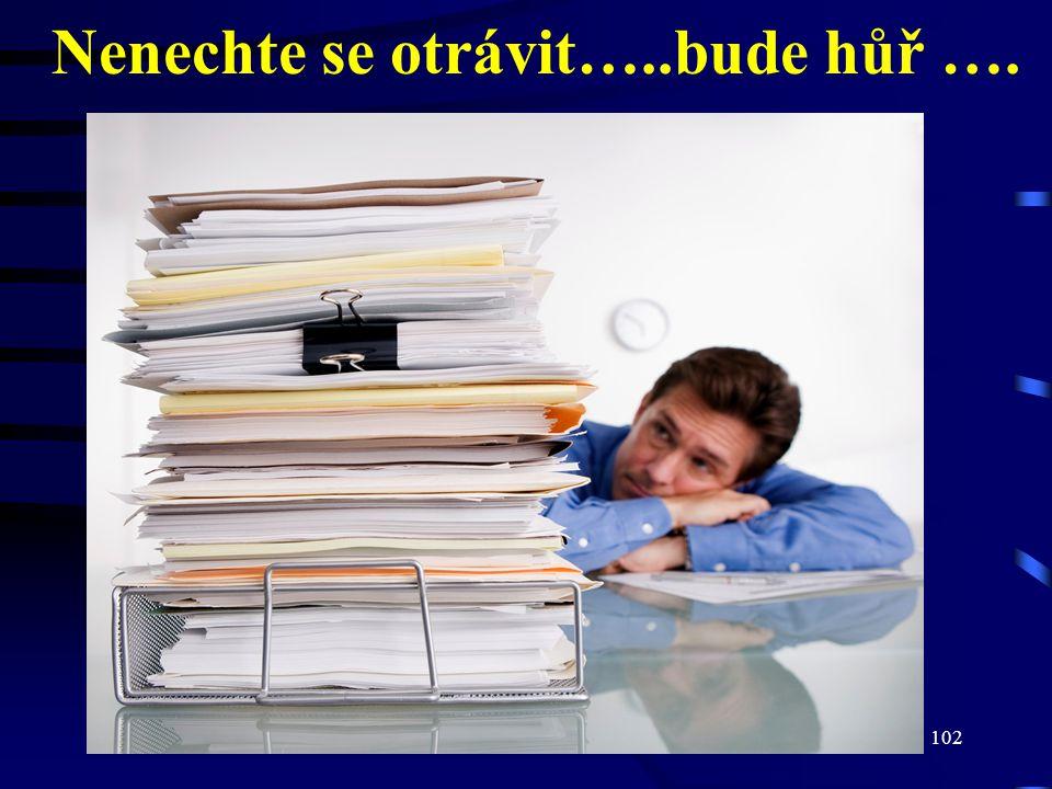 30.6.2014Český a moravský účetní dvůr102 Nenechte se otrávit…..bude hůř ….